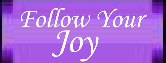 Follow Your Joy
