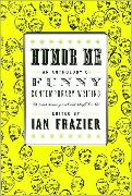 Humor Me - An Anthology of Funny Contemporary Writing plus Some Great Old Stuff Too, Edited by Ian Frazier